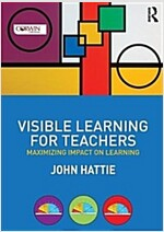 Visible Learning for Teachers : Maximizing Impact on Learning (Paperback)