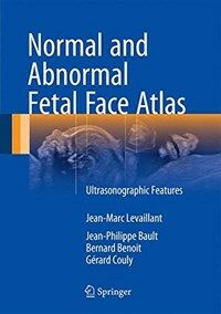 Normal and abnormal fetal face atlas [electronic resource] : ultrasonographic features