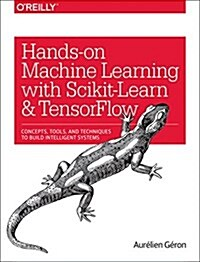 Hands-On Machine Learning with Scikit-Learn and Tensorflow: Concepts, Tools, and Techniques to Build Intelligent Systems (Paperback)