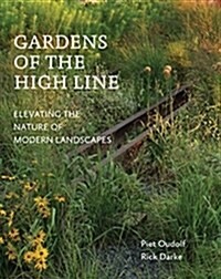Gardens of the High Line: Elevating the Nature of Modern Landscapes (Paperback)