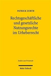 Rechtsgeschäftliche und gesetzliche Nutzungsrechte im Urheberrecht : eine dogmatische Analyse der Rechtsnatur und der vertraglichen Gestaltungsmöglichkeiten / 1. Auflage