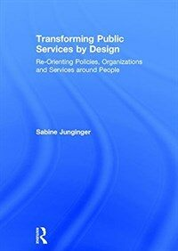 Transforming public services by design : re-orienting policies, organizations, and services around people