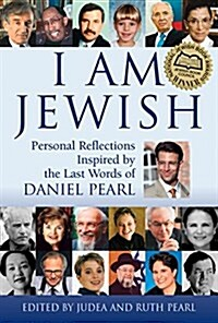 I Am Jewish: Personal Reflections Inspired by the Last Words of Daniel Pearl (Hardcover)