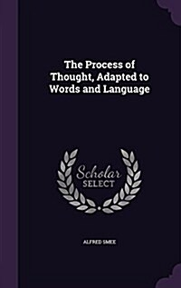 The Process of Thought, Adapted to Words and Language (Hardcover)
