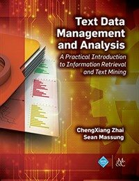 Text data management and analysis : a practical introduction to information retrieval and text mining / First Edition