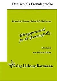 Ubungsgrammatik fur die Grundstufe. Losungsheft: Deutsch als Fremdsprache (Perfect Paperback)