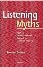 Listening Myths: Applying Second Language Research to Classroom Teaching (Paperback)