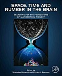 Space, Time and Number in the Brain: Searching for the Foundations of Mathematical Thought (Hardcover)