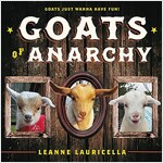 Goats of Anarchy: One Woman\'s Quest to Save the World One Goat at a Time