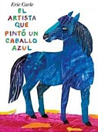 El Artista Que Pint?Un Caballo Azul (Hardcover)