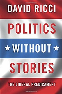 Politics Without Stories : The Liberal Predicament (Paperback)