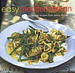Easy Mediterranean: simply recipes from sunny shores (hardcover)