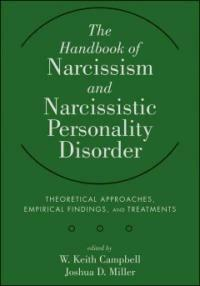 The handbook of narcissism and narcissistic personality disorder : theoretical approaches, empirical findings, and treatments