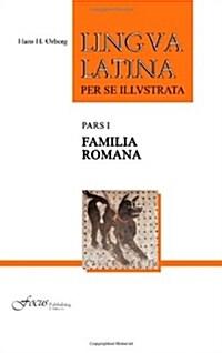 Lingua Latina, Pars I: Per Se Illvstrata (Paperback)
