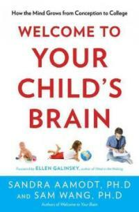 Welcome to your child's brain : how the mind grows from conception to college 1st U.S. ed