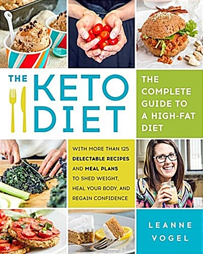 The Keto Diet: The Complete Guide to a High-Fat Diet, with More Than 125 Delectable Recipes and 5 Meal Plans to Shed Weight, Heal You (Paperback)