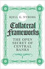 Collateral Frameworks : The Open Secret of Central Banks (Hardcover)