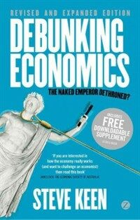 Debunking Economics : The Naked Emperor Dethroned? (Paperback, Revised and Expanded Edition)