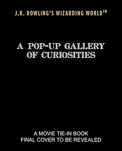 J.K. Rowlings Wizarding World - A Pop-Up Gallery of Curiosities (Hardcover)