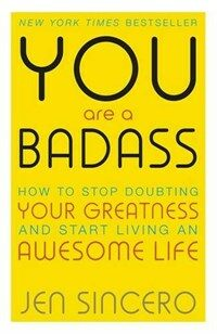 You Are a Badass : How to Stop Doubting Your Greatness and Start Living an Awesome Life (Paperback)