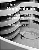 The Guggenheim: Frank Lloyd Wright's Iconoclastic Masterpiece (Hardcover)