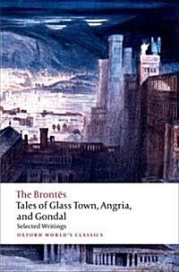 Tales of Glass Town, Angria, and Gondal : Selected Early Writings (Paperback)