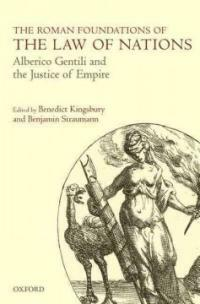 The Roman foundations of the law of nations : Alberico Gentili and the justice of empire