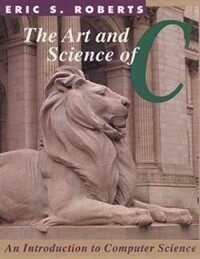 The art and science of C : a library-based introduction to computer science