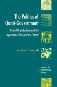 The politics of quasi-government : hybrid organizations and the dynamics of bureaucratic control
