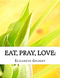Eat, Pray, Love: One Womans Search for Everything Across Italy, India and Indon (Paperback)