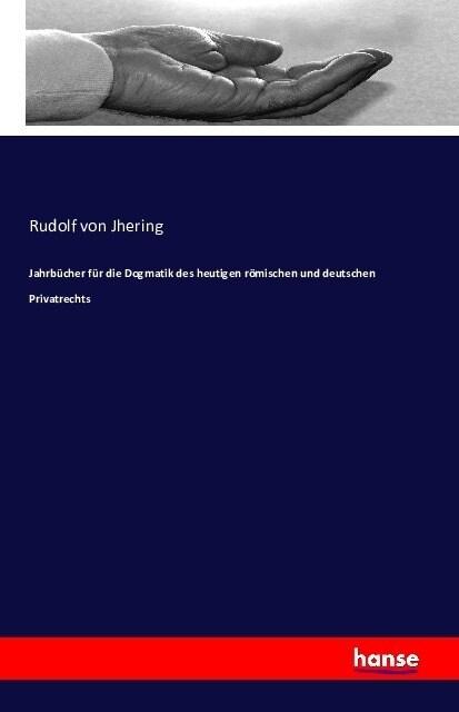 Jahrb?her F? Die Dogmatik Des Heutigen R?ischen Und Deutschen Privatrechts (Paperback)