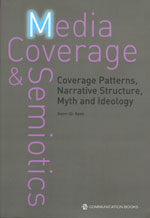 Media coverage & semiotics : coverage patterns, narrative structure, myth and ideology