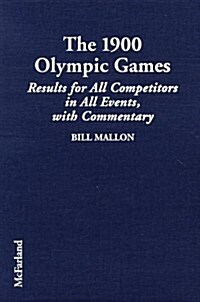 The 1900 Olympic Games: Complete Results for All Competitors in All Events with Commentary (Library Binding)