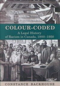 Colour-coded : a legal history of racism in Canada, 1900-1950
