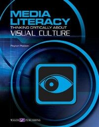 Media literacy : thinking critically about visual culture
