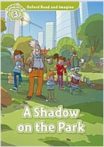 Oxford Read and Imagine: Level 3: A Shadow on the Park (Paperback)
