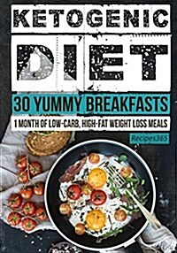 Ketogenic Diet: 30 Yummy Breakfasts: 1 Month of Low Carb, High Fat Weight Loss Meals (Paperback)