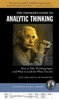 The thinker's guide to analytic thinking : how to take thinking apart and what to look for when you do / 2nd ed