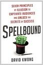 [중고] Spellbound: Seven Principles of Illusion to Captivate Audiences and Unlock the Secrets of Success (Hardcover)