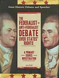 The Federalist- Anti-Federalist Debate Over States Rights: A Primary Source Investigation (Hardcover)