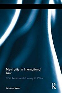 Neutrality in international law : from the sixteenth century to 1945