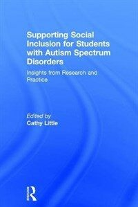 Supporting social inclusion for students with autism spectrum disorders : insights from research and practice