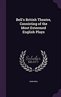 Bells British Theatre, Consisting of the Most Esteemed English Plays (Hardcover)