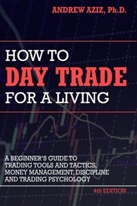 How to Day Trade for a Living: A Beginner's Guide to Trading Tools and Tactics, Money Management, Discipline and Trading Psychology (Paperback)