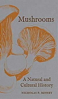Mushrooms : A Natural and Cultural History (Hardcover)