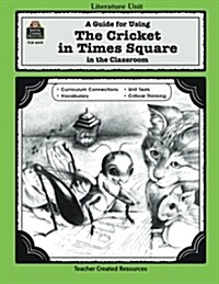 A Guide for Using the Cricket in Times Square in the Classroom (Paperback, Teachers Guide)