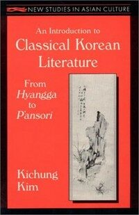 An introduction to classical Korean literature : from hyangga to pansori