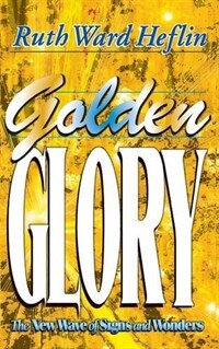 Golden Glory: The New Wave of Signs and Wonders (Paperback)