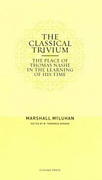 The Classical Trivium: The Place of Thomas Nashe in the Learning of His Time (Paperback)