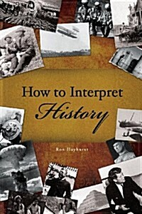 How to Interpret History (Paperback)